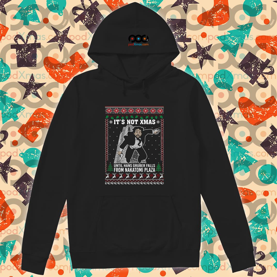 I'm not Xmas until hans gruber falls from Nakatomi plaza Ugly hoodie