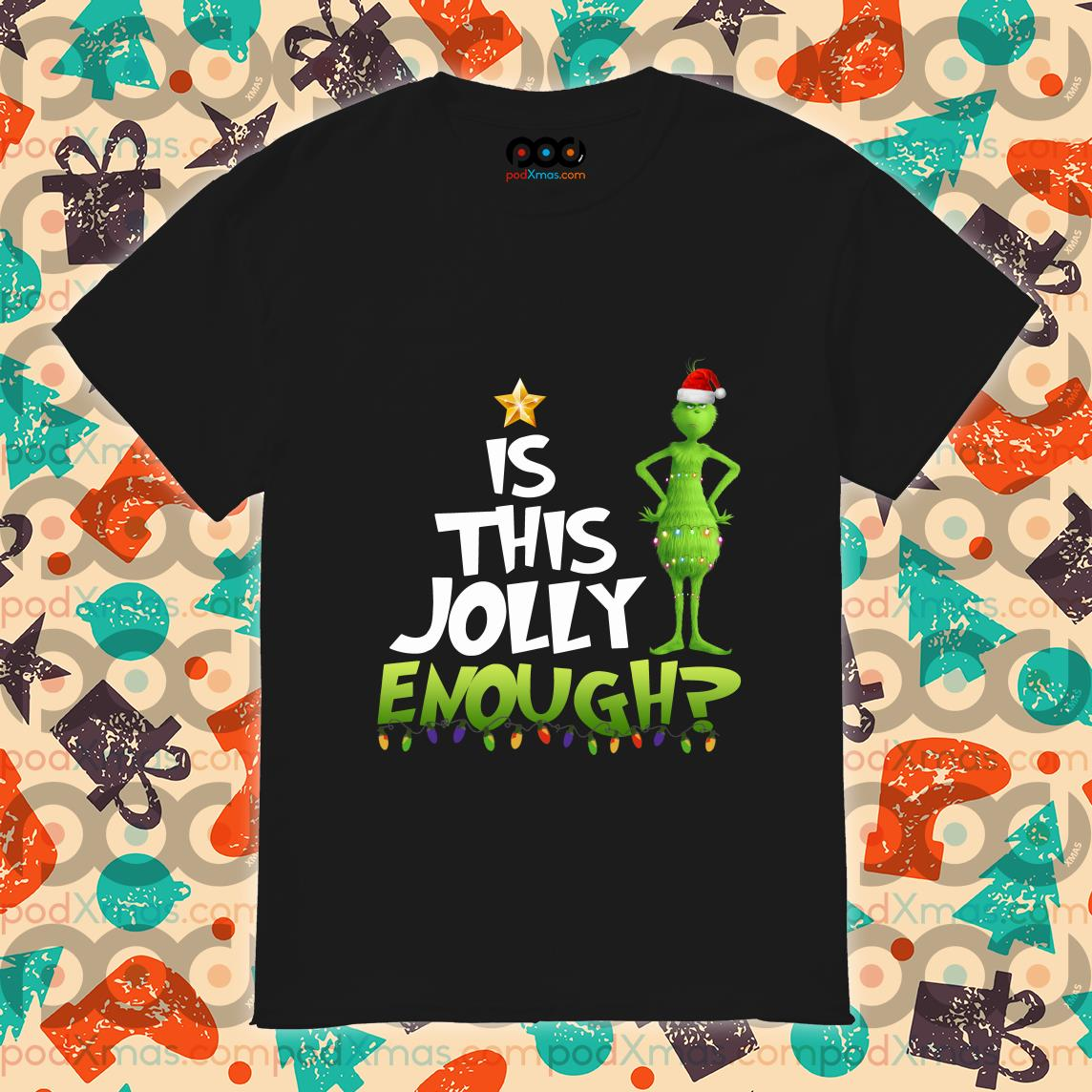 Is this Jolly enough Grinch shirt