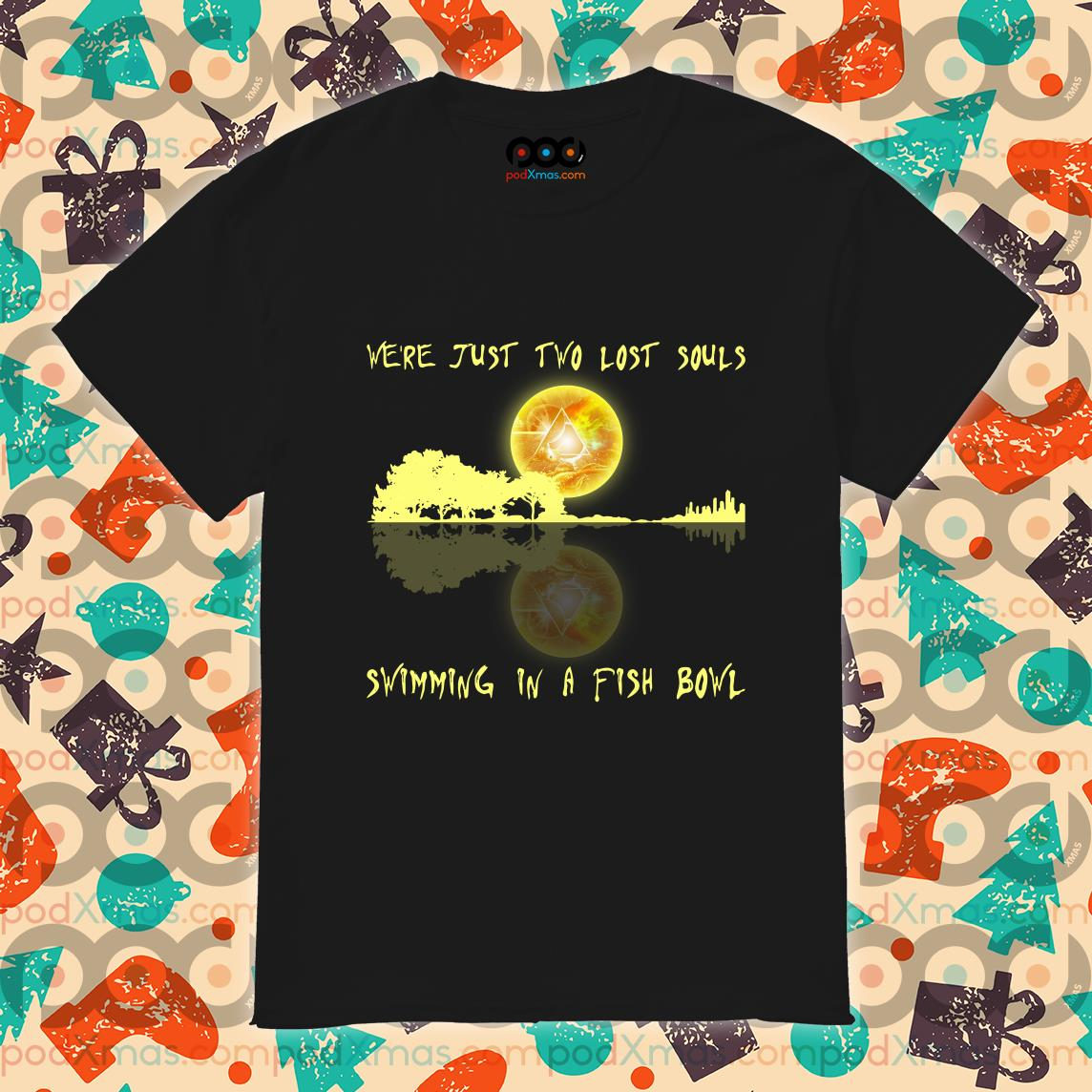 We're just two lost souls swimming in a fish bowl guitar shadow shirt
