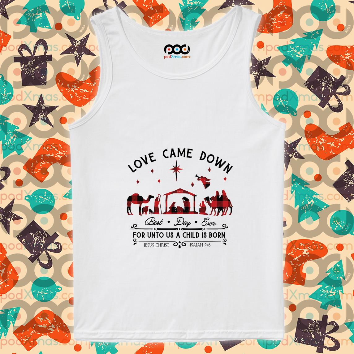Love Came Down best day ever For unto us a child is born tank top