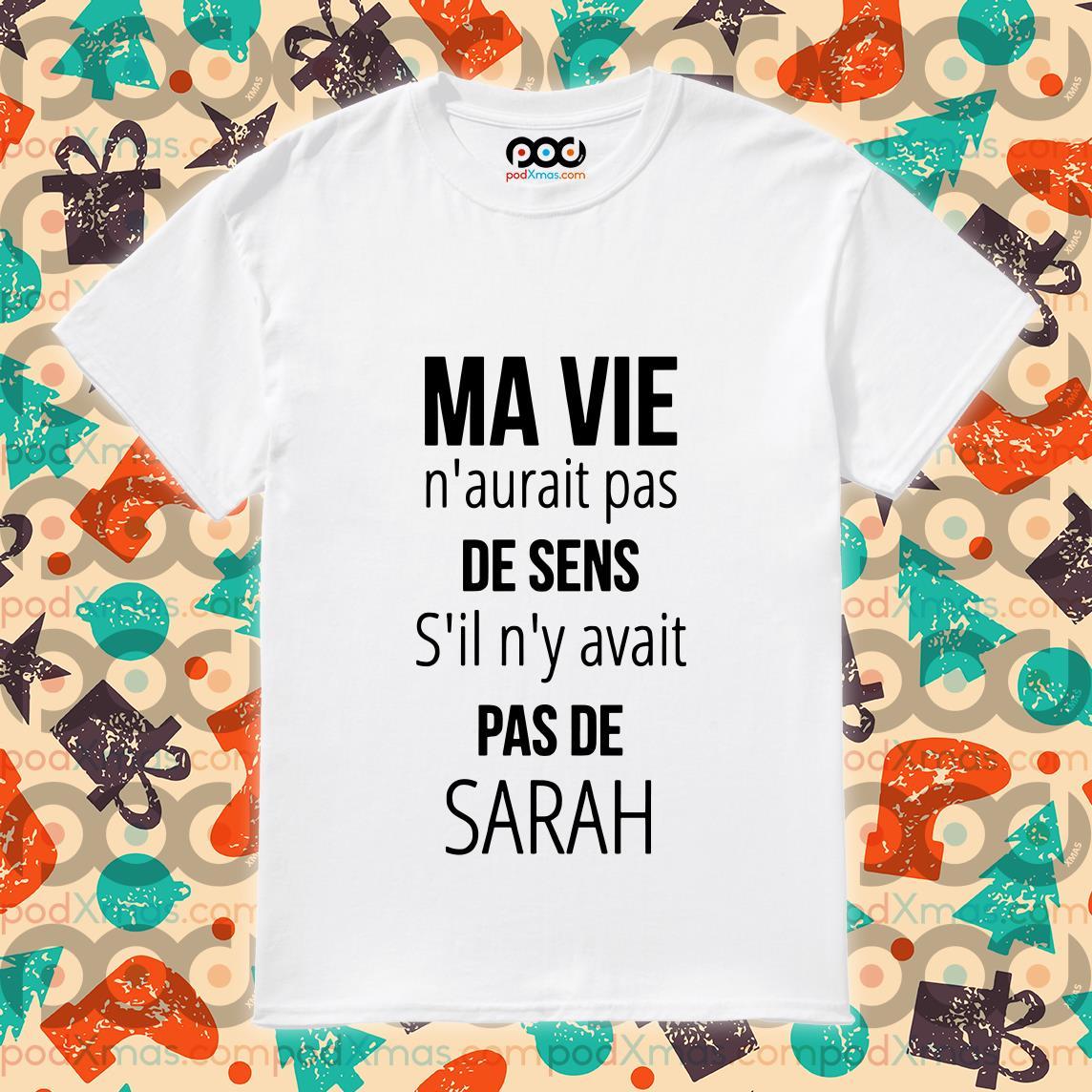 Mavie n'aurait pas desens S'il n'y avait pas de Sarah T-shirt
