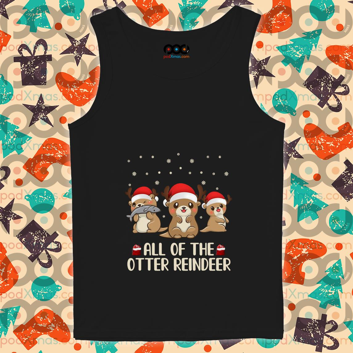 All of the otter reindeer Christmas tank top