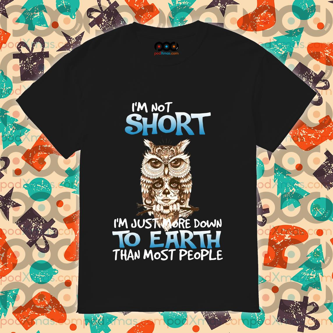 Owl I'm Not Short I'm Just More Down To Earth Shirt