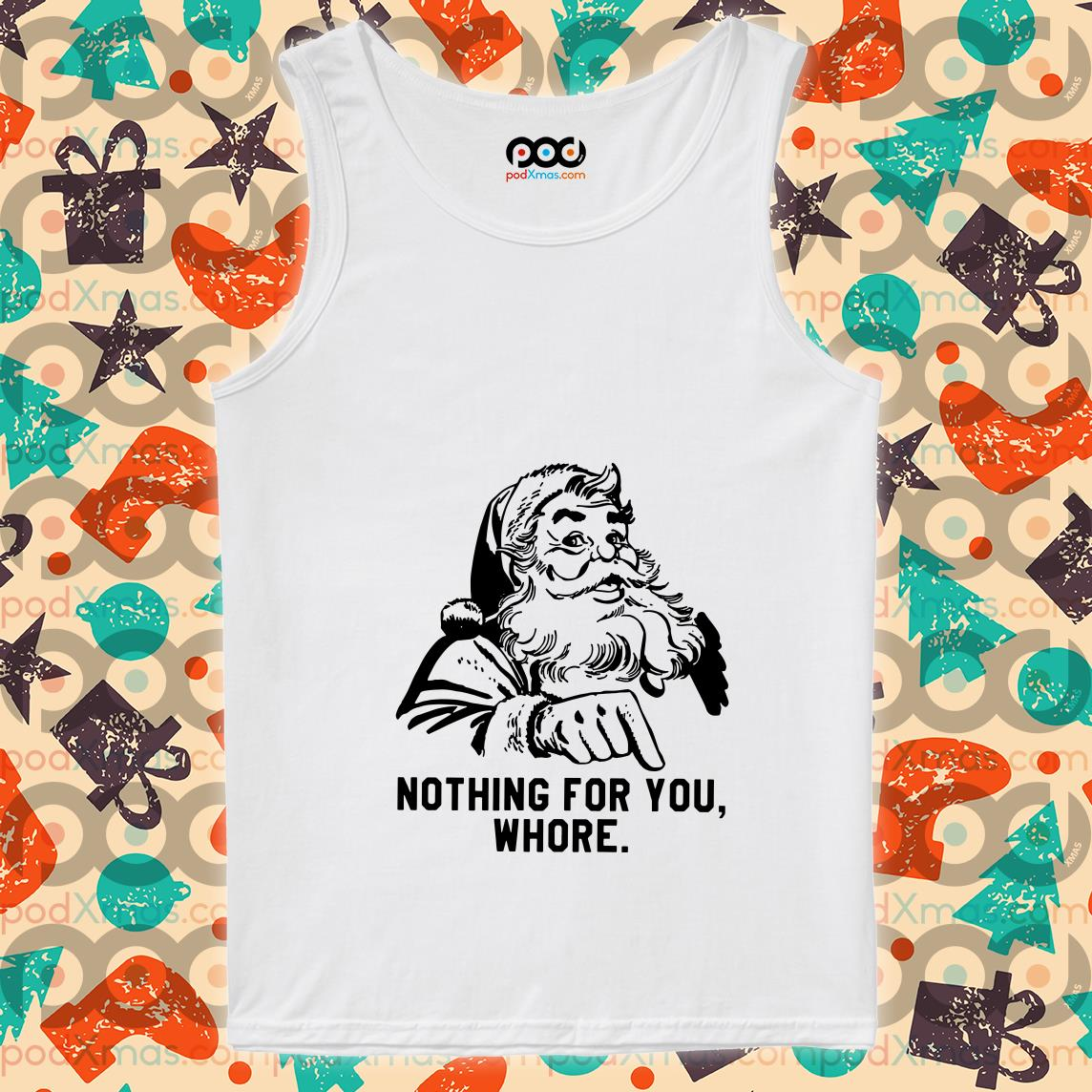 Santa Claus Nothing for you whore Christmas tank top
