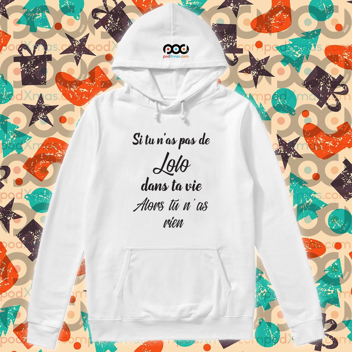 Si tu n'as pas de lolo dans ta vie hoodie