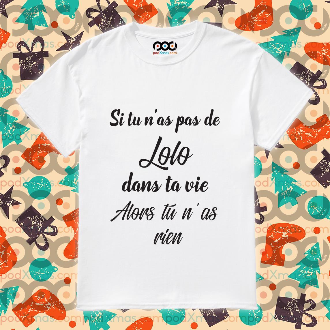 Si tu n'as pas de lolo dans ta vie t-shirt