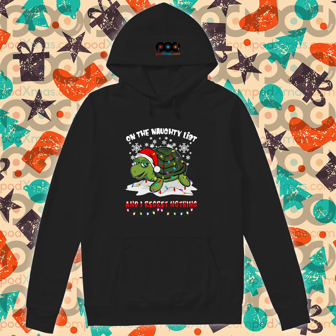 Turtle Christmas On the naughty list and I regret nothing hoodie