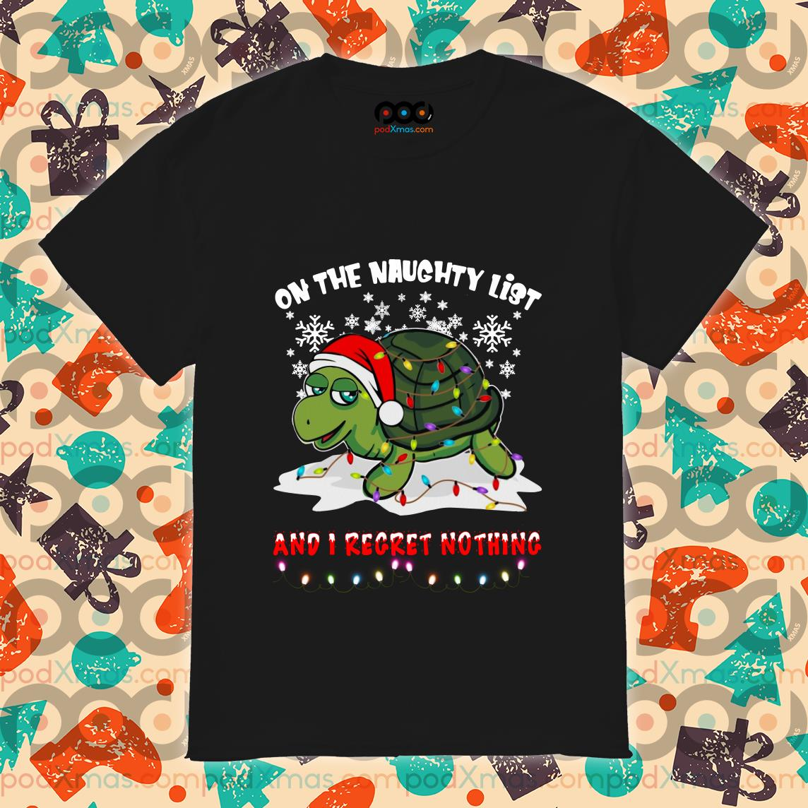 Turtle Christmas On the naughty list and I regret nothing shirt