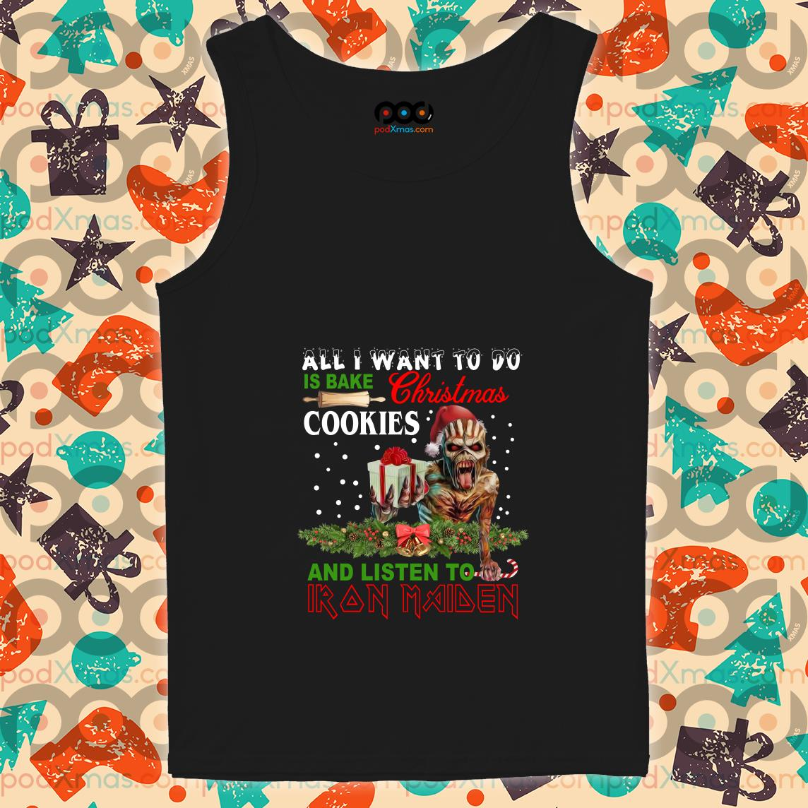 All I want to do is bake Christmas cookies and listen to Iron Maiden tank top