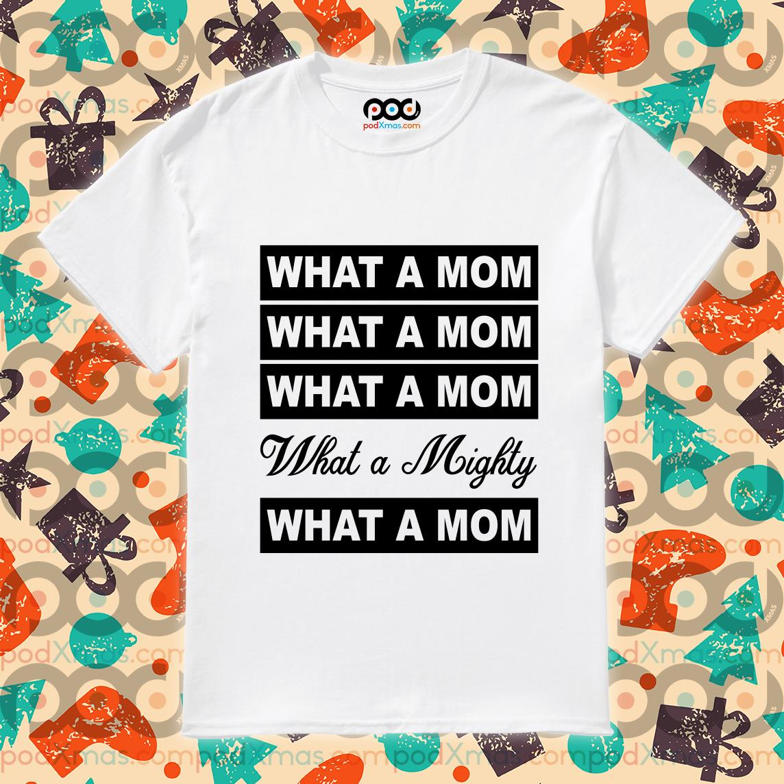 What a mom what a mighty shirt