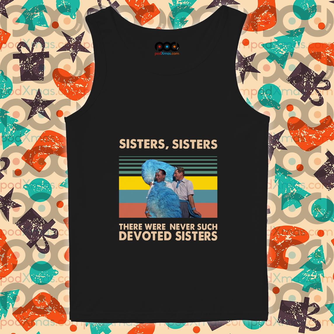 White Christmas Sisters sisters there were never such devoted sisters tank top