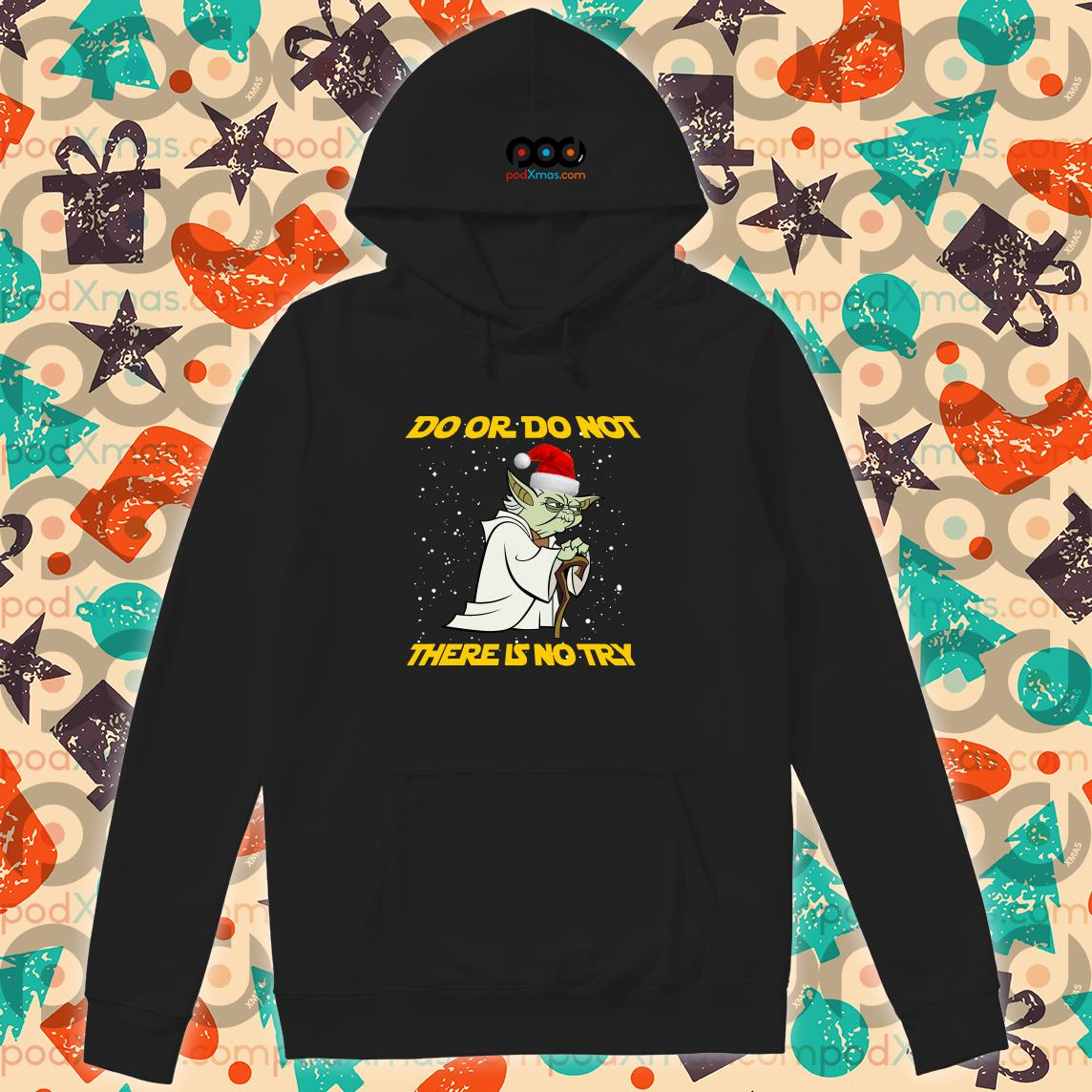 Yoda Do or do not there is no try Christmas hoodie