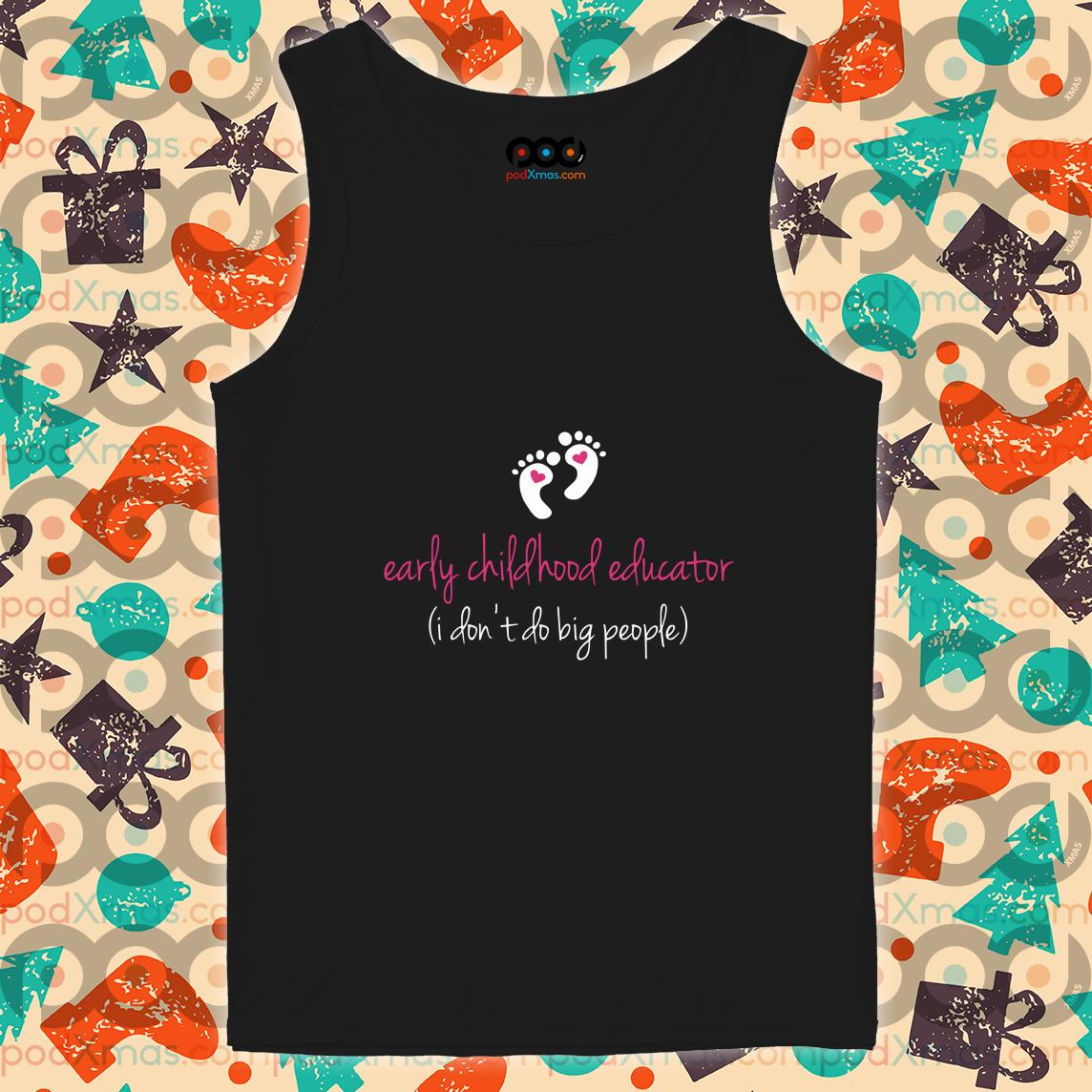 Early Childhood Educator I don't do big people tank top