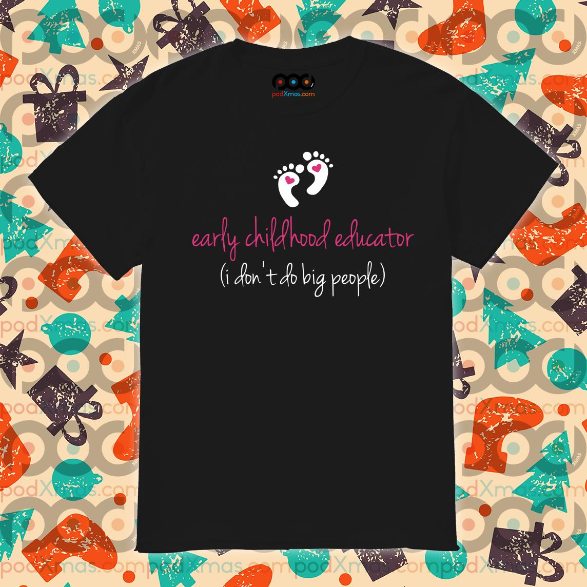 Early Childhood Educator I don't do big people shirt