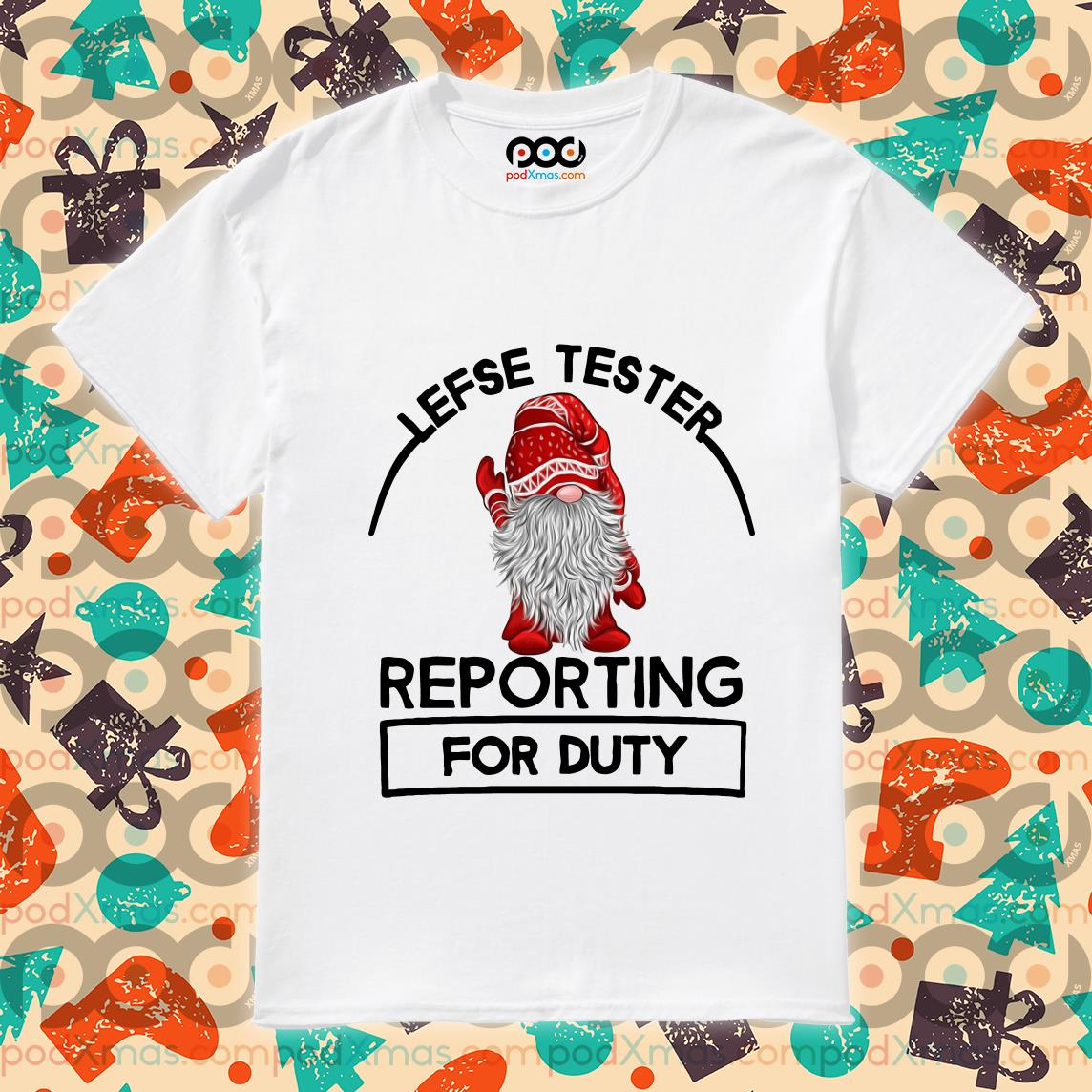 Gnomie Lefse tester reporting for duty shirt