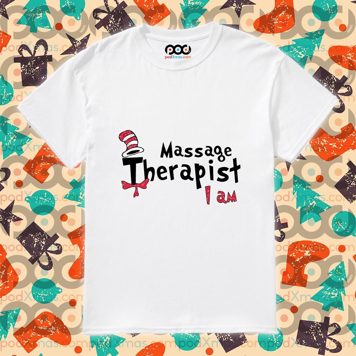 Massage Therapist I am Dr Seuss shirt