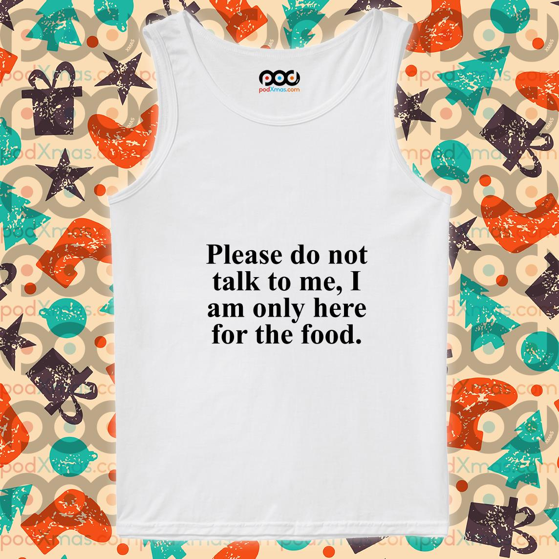 Please do not talk to me I am only here for the food tank top