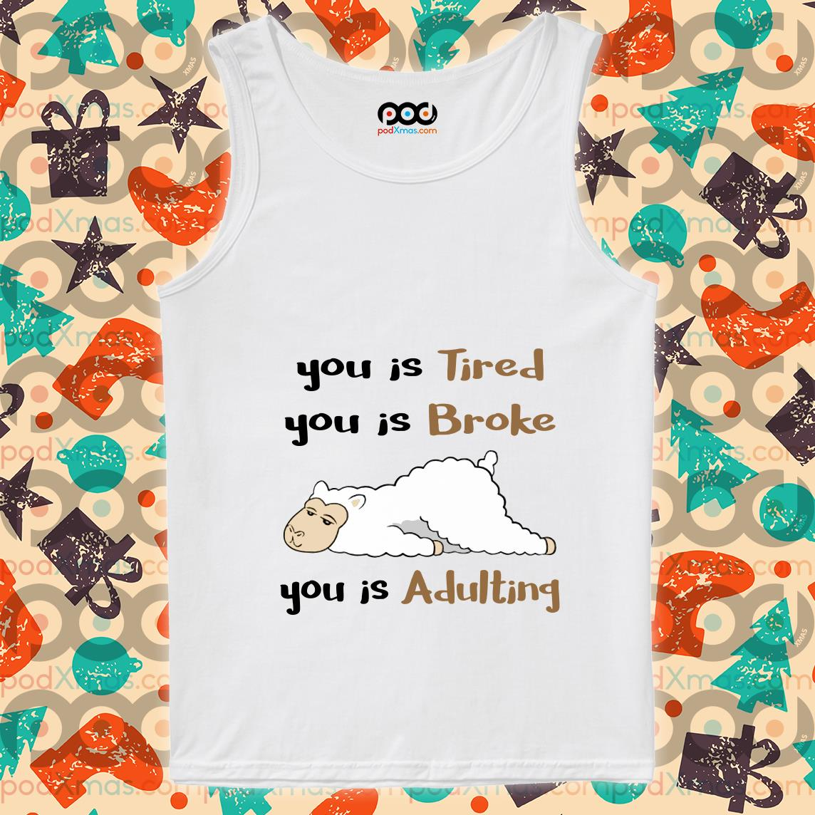 You is Tired You is Broke You is Adulting sheep tank top