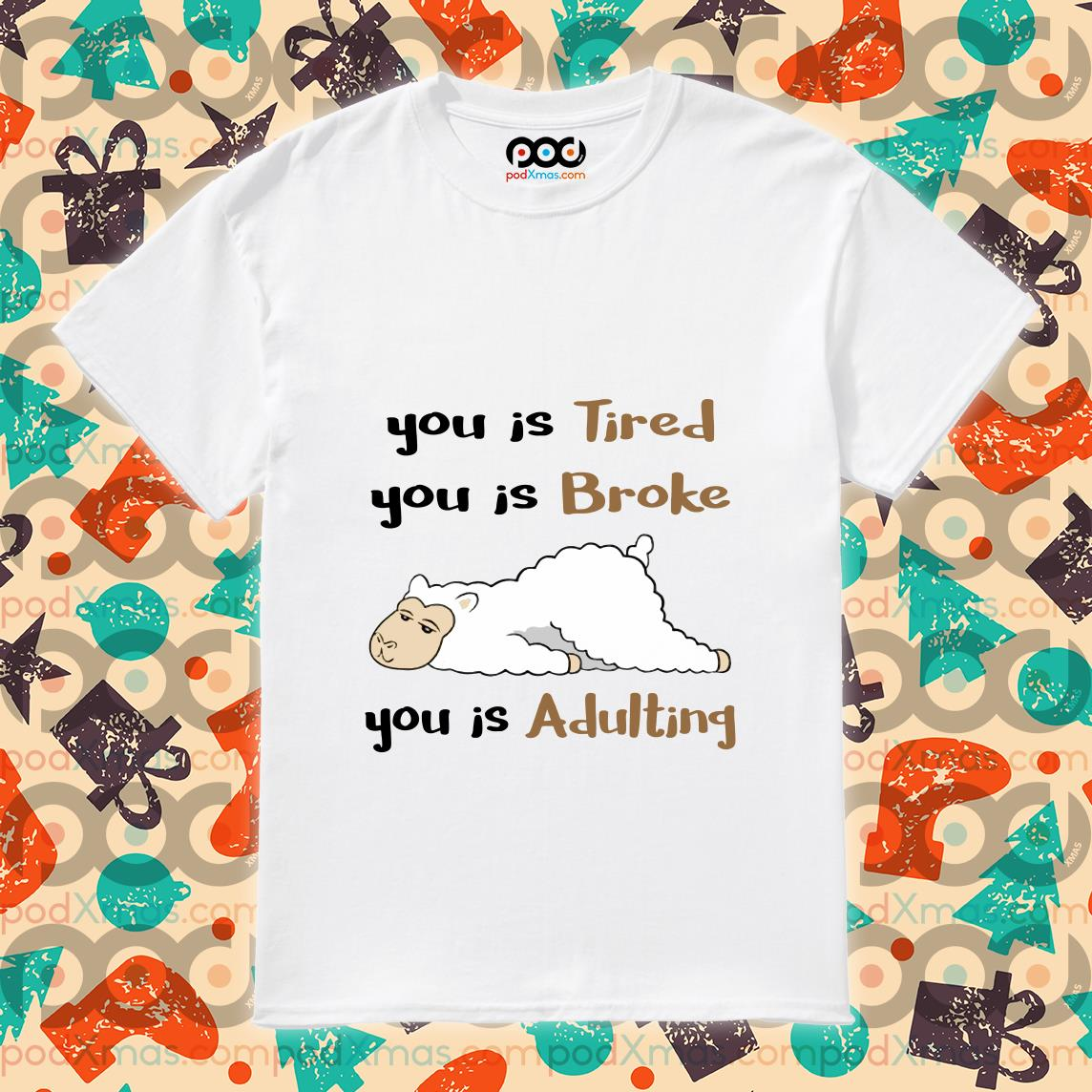 You is Tired You is Broke You is Adulting sheep shirt