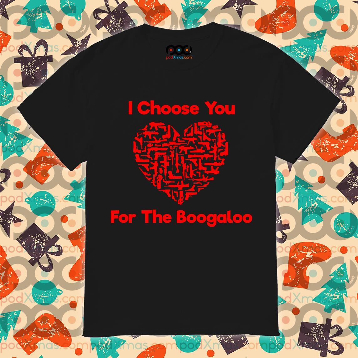 I choose for the Boogaloo shirt