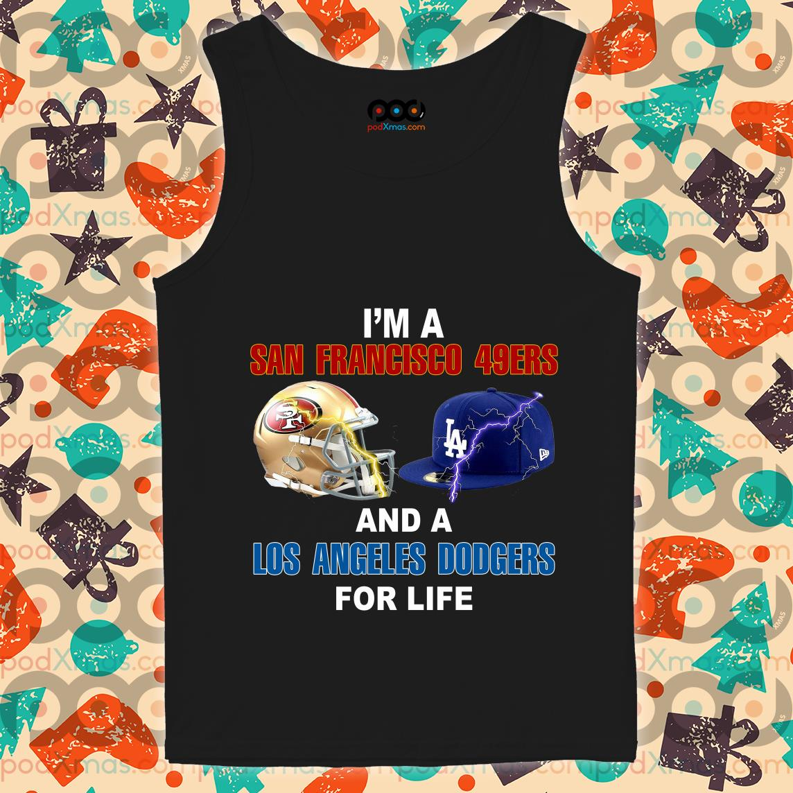 I'm a San Francisco 49ers and a Los Angeles Dodgers for life tank top