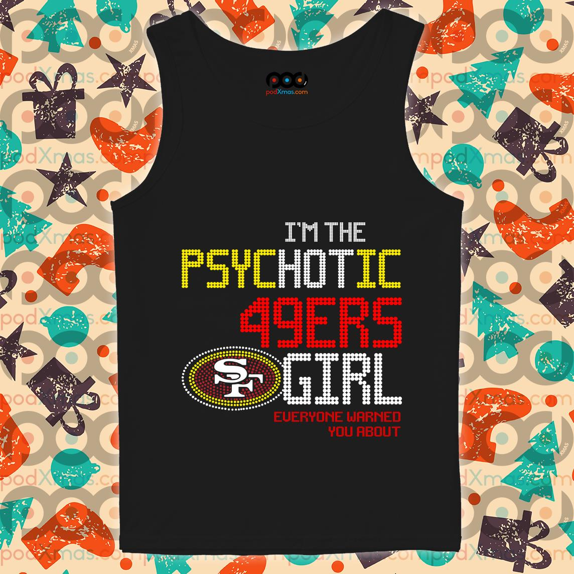 I'm the psychotic 49ers Girl everyone warned you about tank top