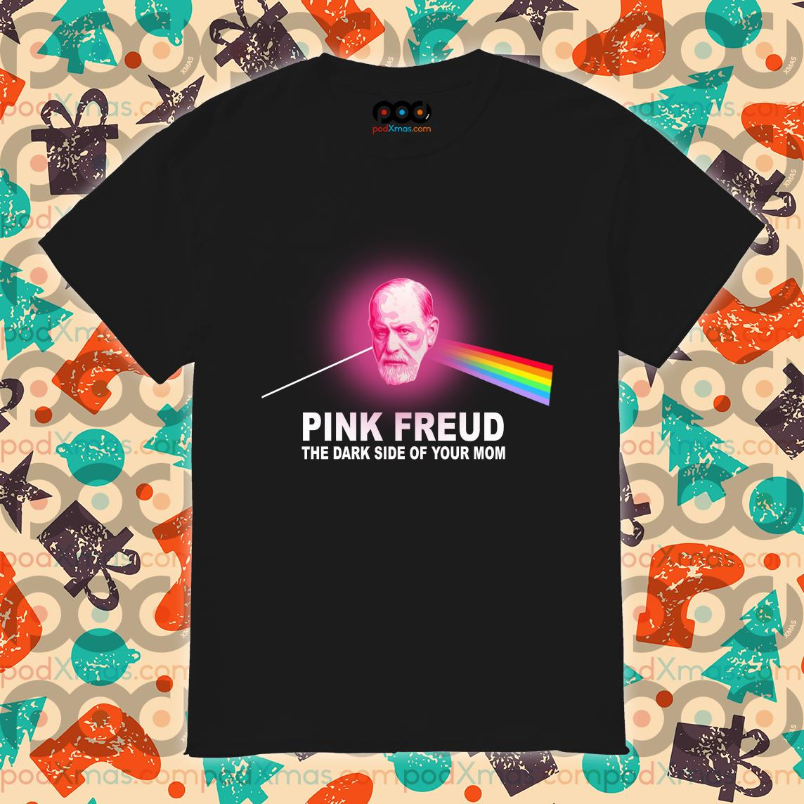 Pink Freud the Dark side of your mom Pink Floyd shirt