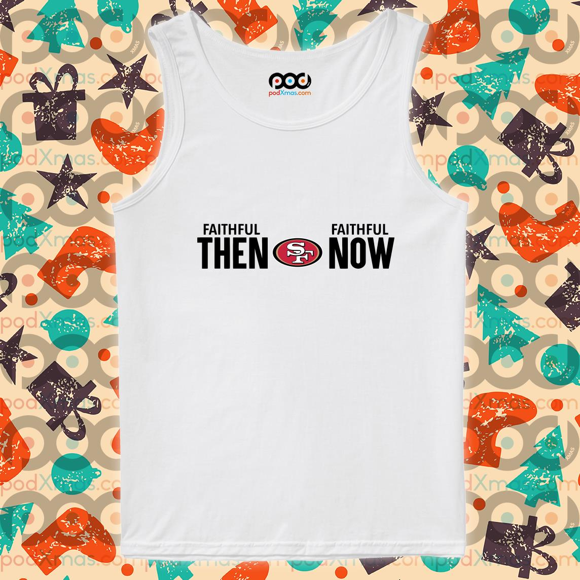San Francisco 49ers Faithful Then Faithful Now tank top