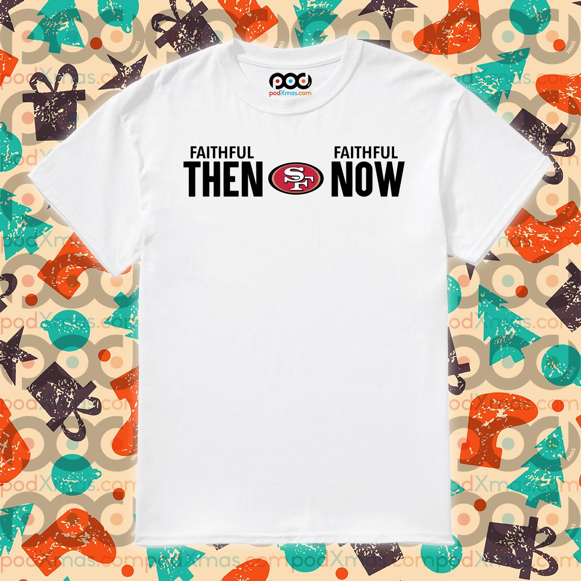 San Francisco 49ers Faithful Then Faithful Now Shirt