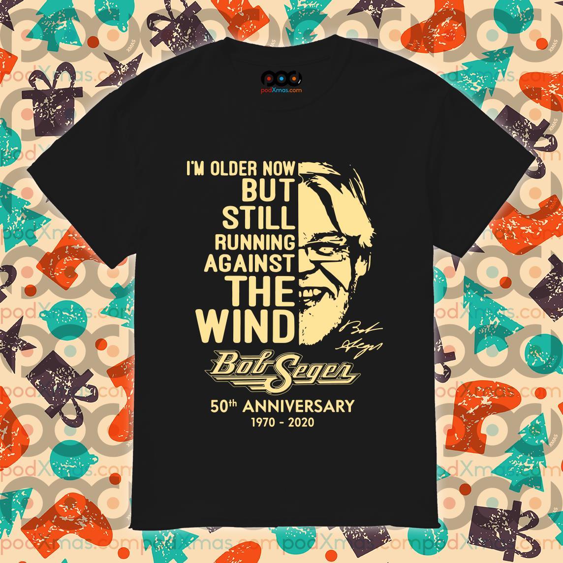 I'm older none but still running against the wind Bob Seger 50th anniversary 1970 2020 shirt