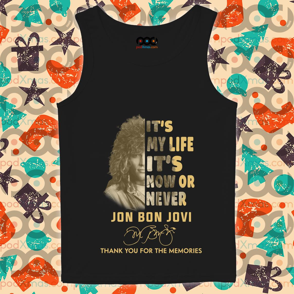 It's my life it's now or never Jon Bon Jovi signature Thank you for the memories tank top