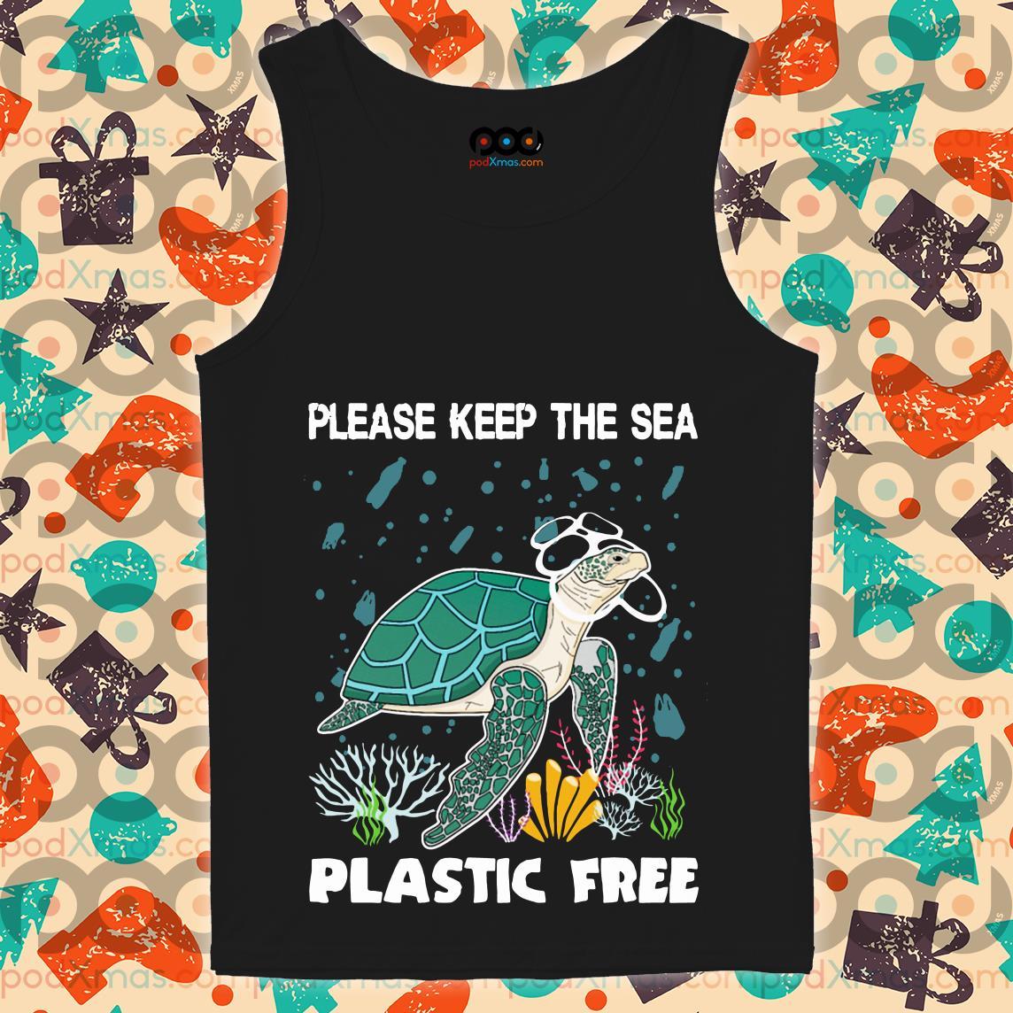 Turtle Please keep the sea plastic free shirtTurtle Please keep the sea plastic free tank top