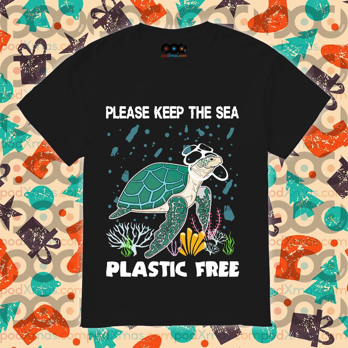 Turtle Please keep the sea plastic free shirtTurtle Please keep the sea plastic free shirt