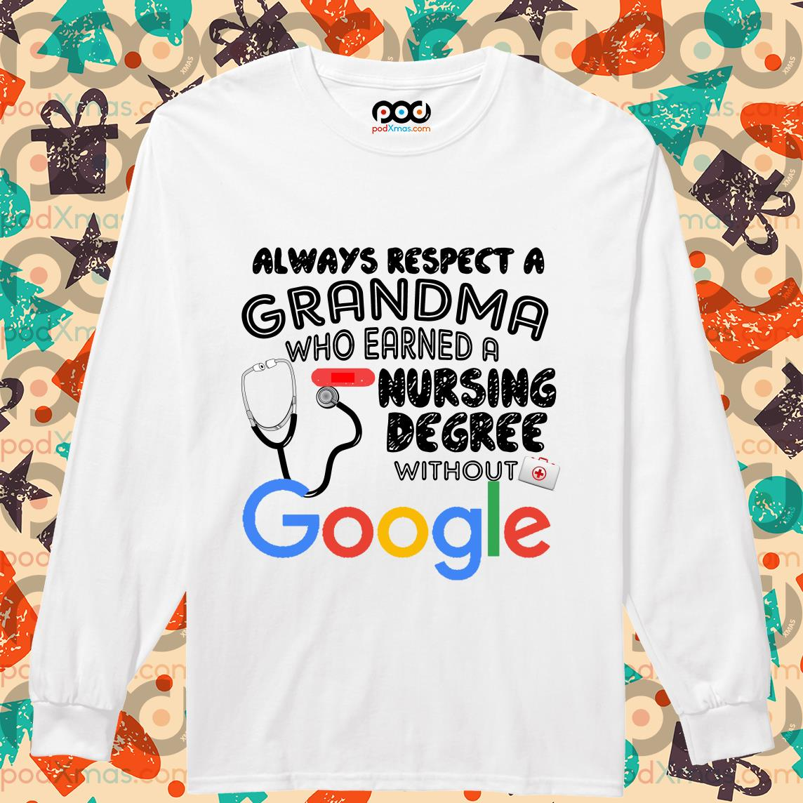 Always respect a Grandma who earned a Nursing degree without Google long sleeve