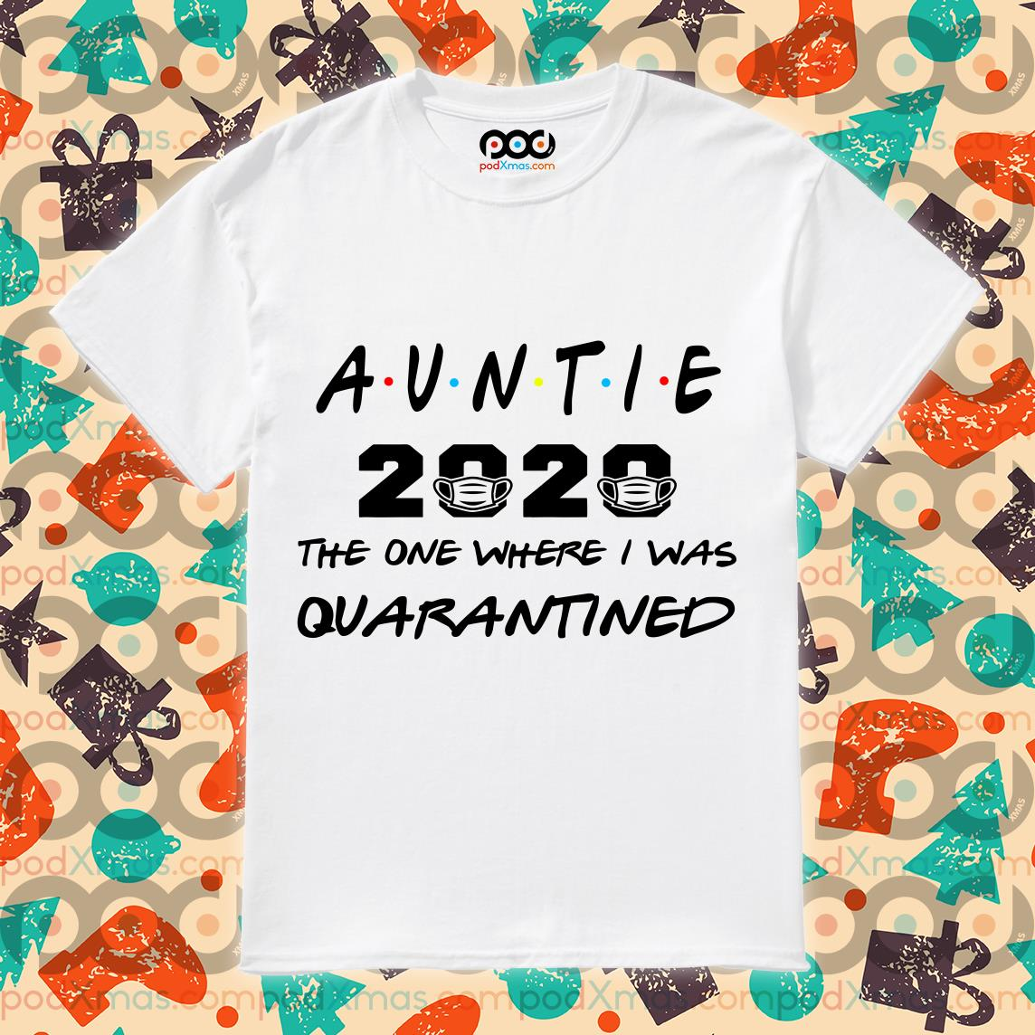 Auntie 2020 The one where I was Quarantined T-shirt