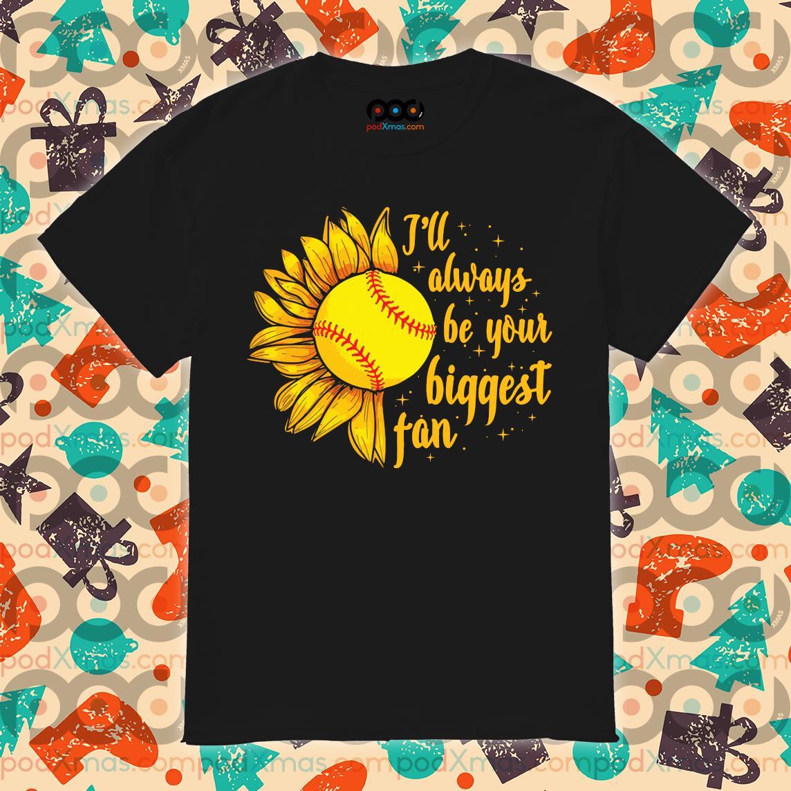 Baseball Sunflower I'll always be your biggest fan shirt