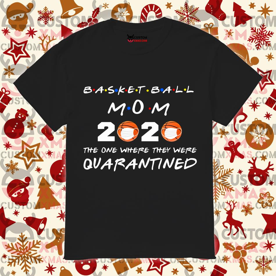 Basketball Mom 2020 The one where they were Quarantined T-shirt