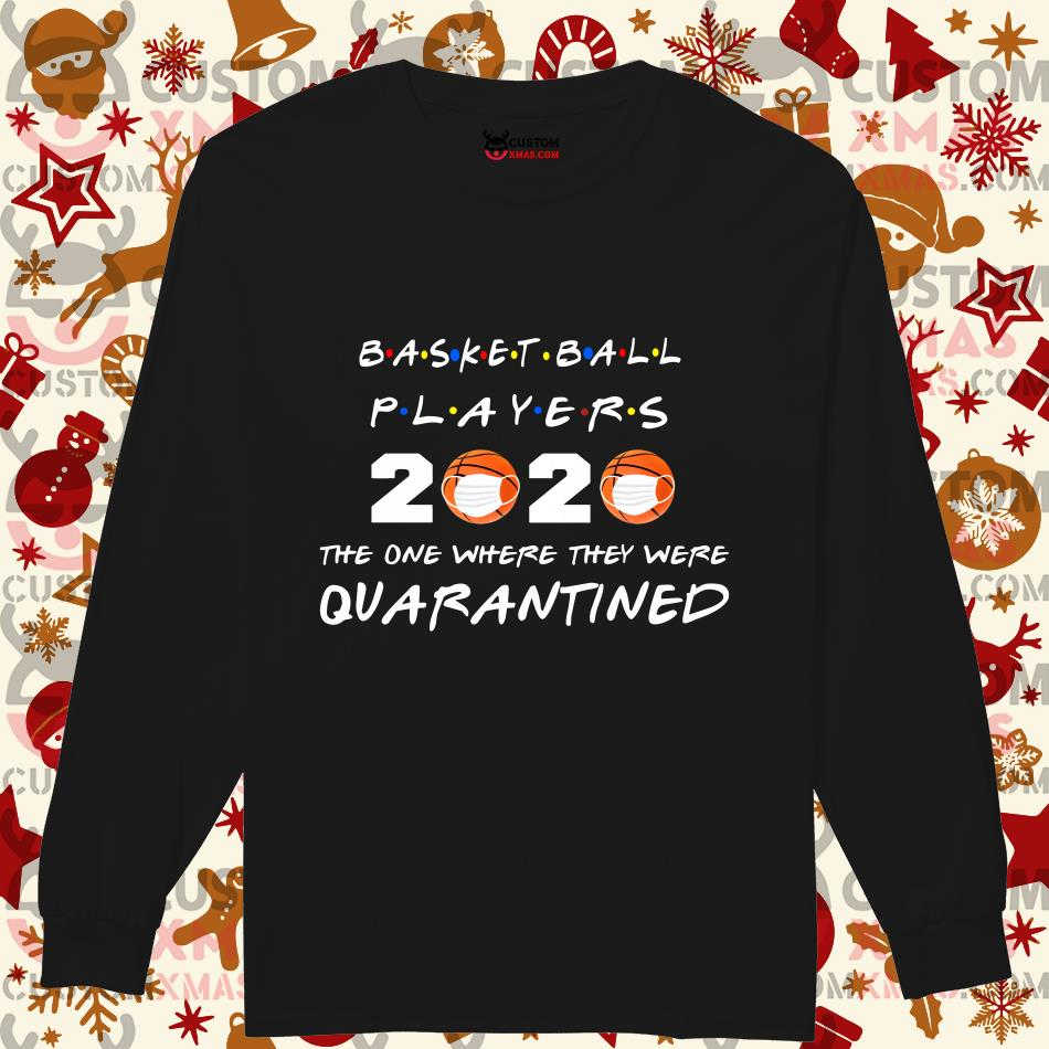 Basketball Players 2020 The one where they were Quarantined T-long sleeve