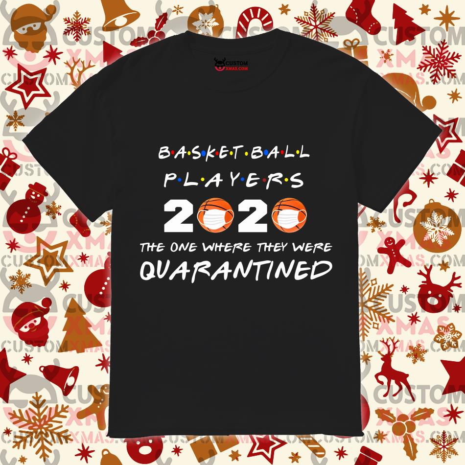 Basketball Players 2020 The one where they were Quarantined T-shirt