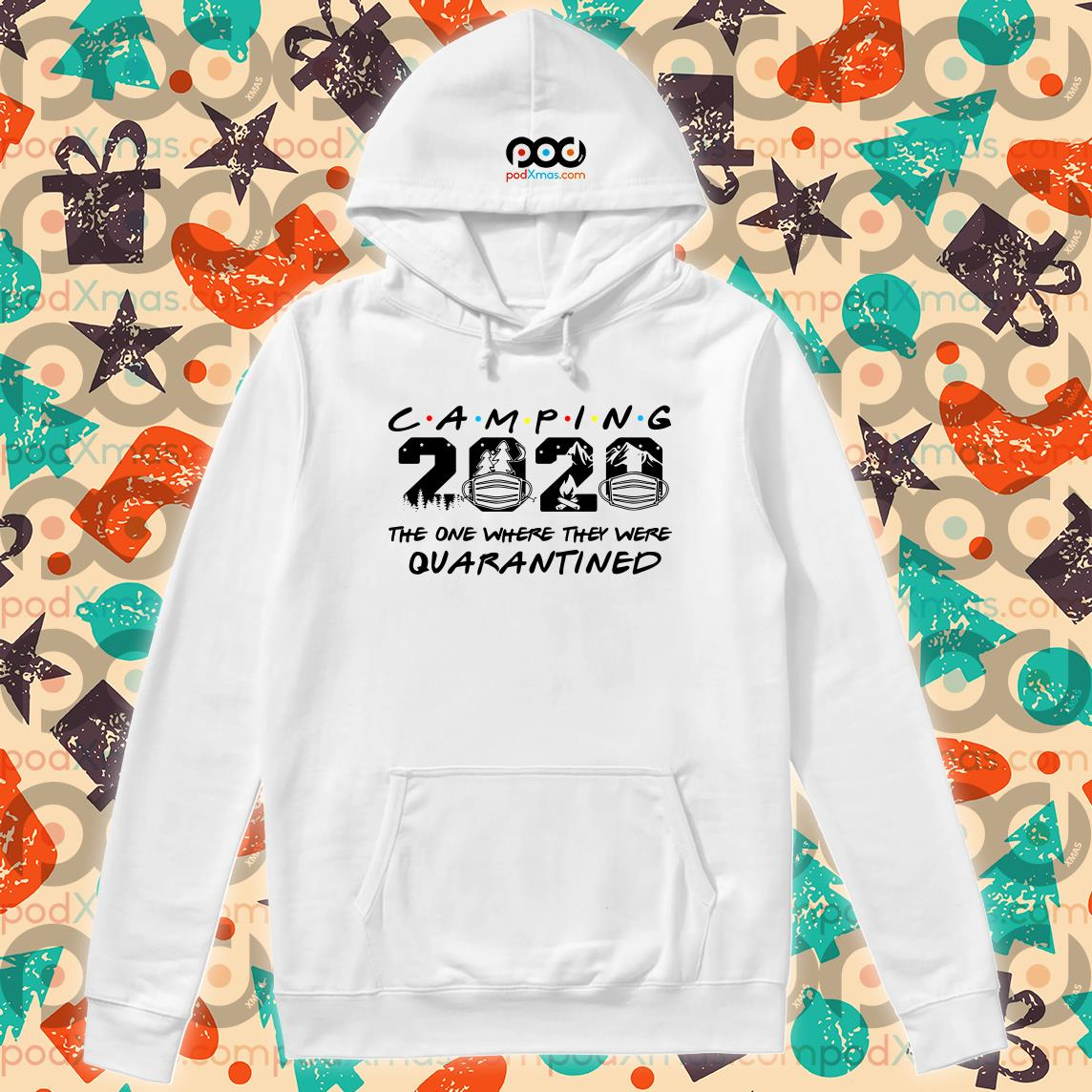 Camping 2020 the one where they were Quarantined T-hoodie