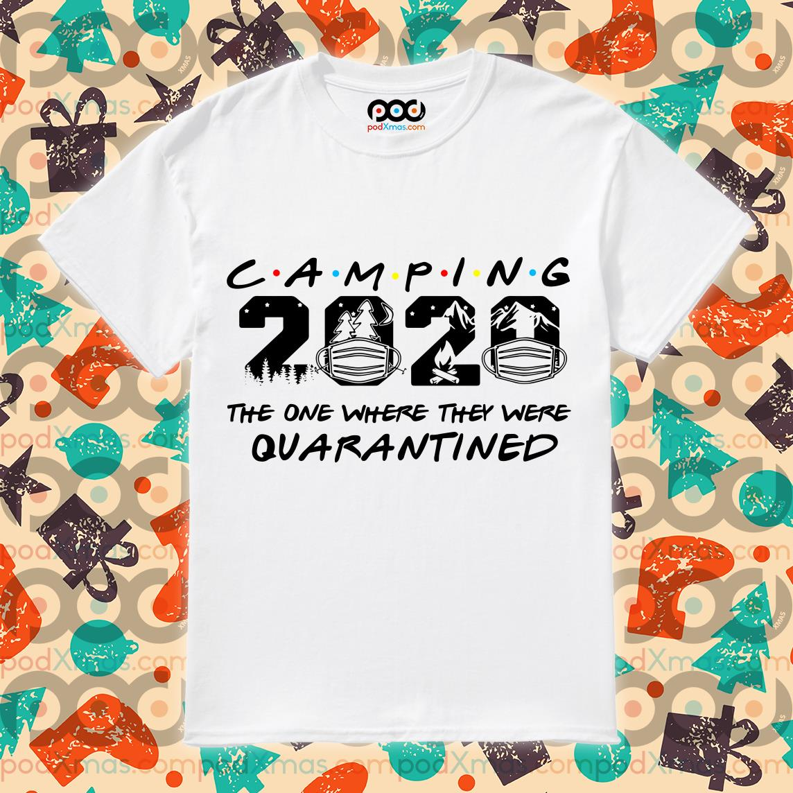 Camping 2020 the one where they were Quarantined T-shirt