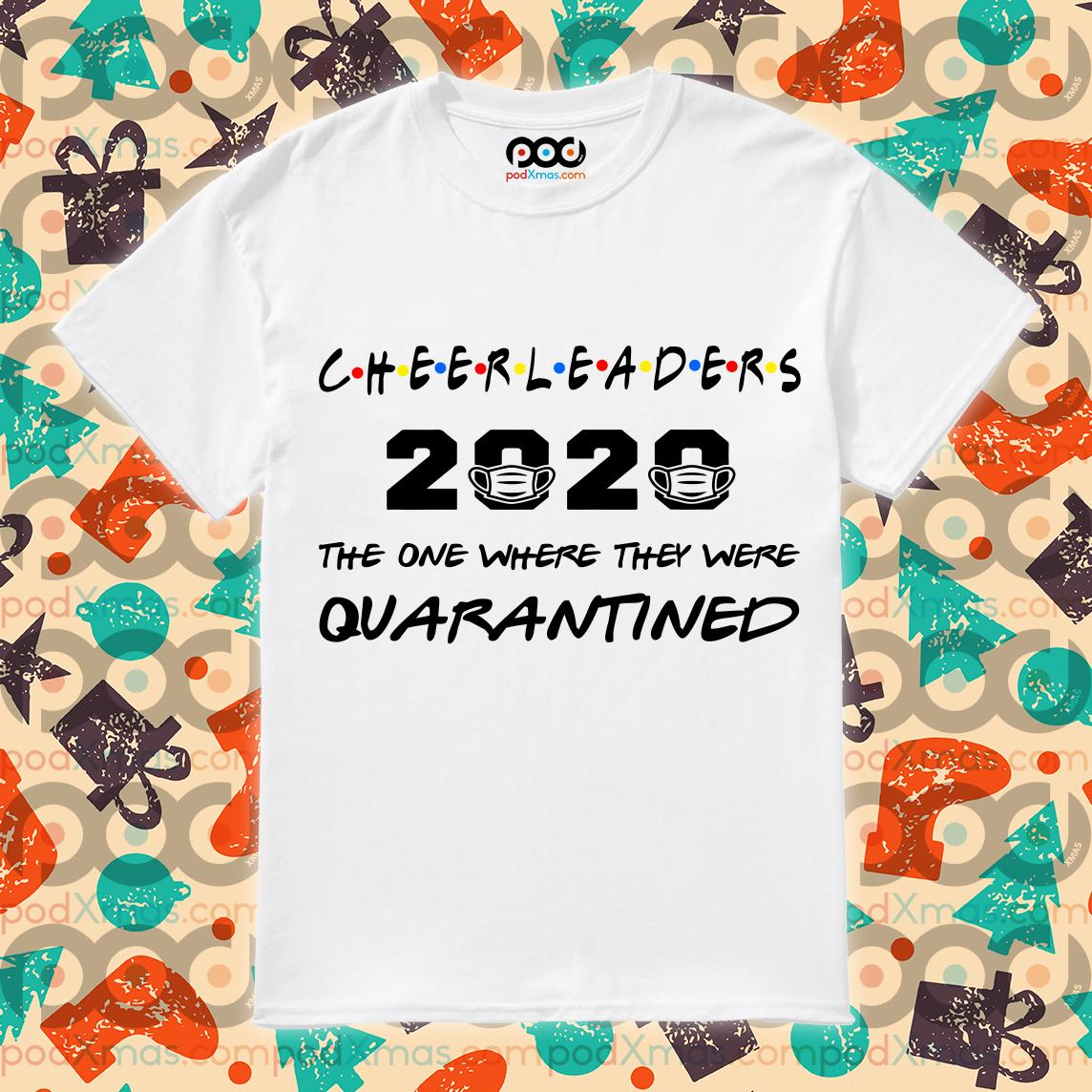 Cheerleaders 2020 the one where they were quarantined T-shirt