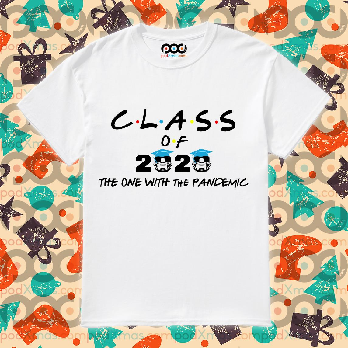 Class of 2020 the one with the Pandemic white T-shirt