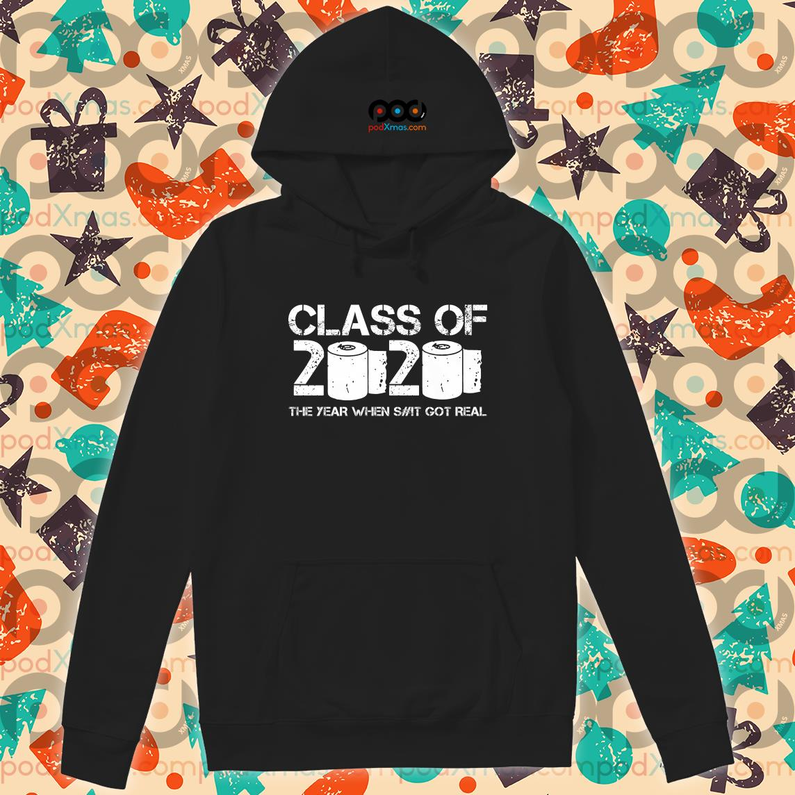 Class of 2020 The Year When Shit Got Real Graduation For 2020 T-hoodie