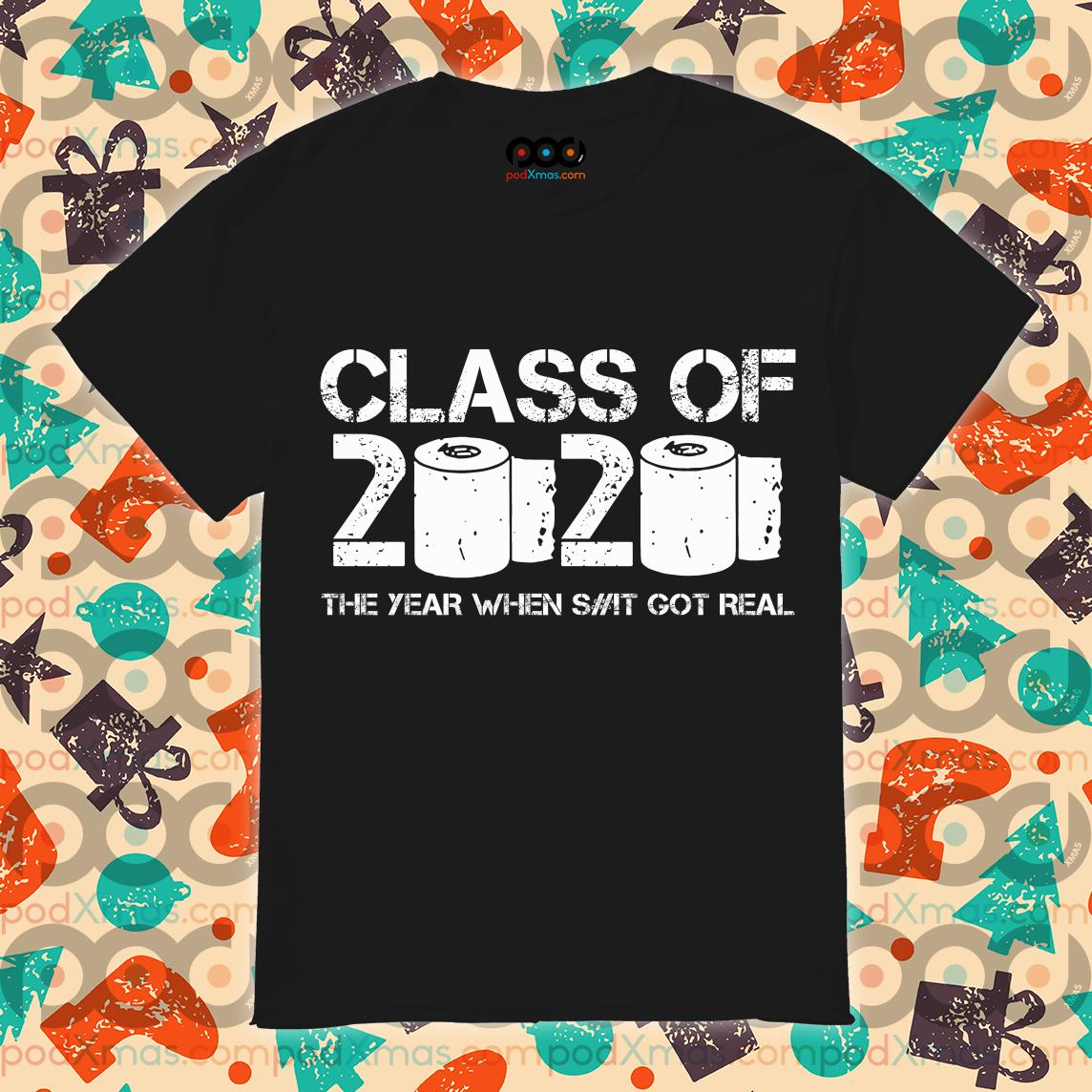 Class of 2020 The Year When Shit Got Real Graduation For 2020 T-Shirt