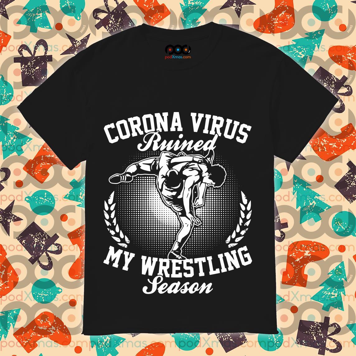 Coronavirus Ruined my wrestling season T-shirt