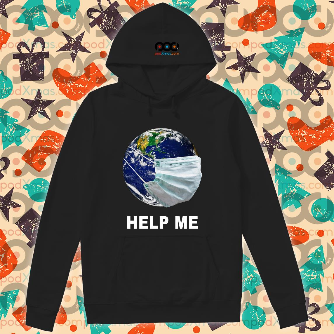 Earth wear Mash Help Me Coronavirus T-hoodie