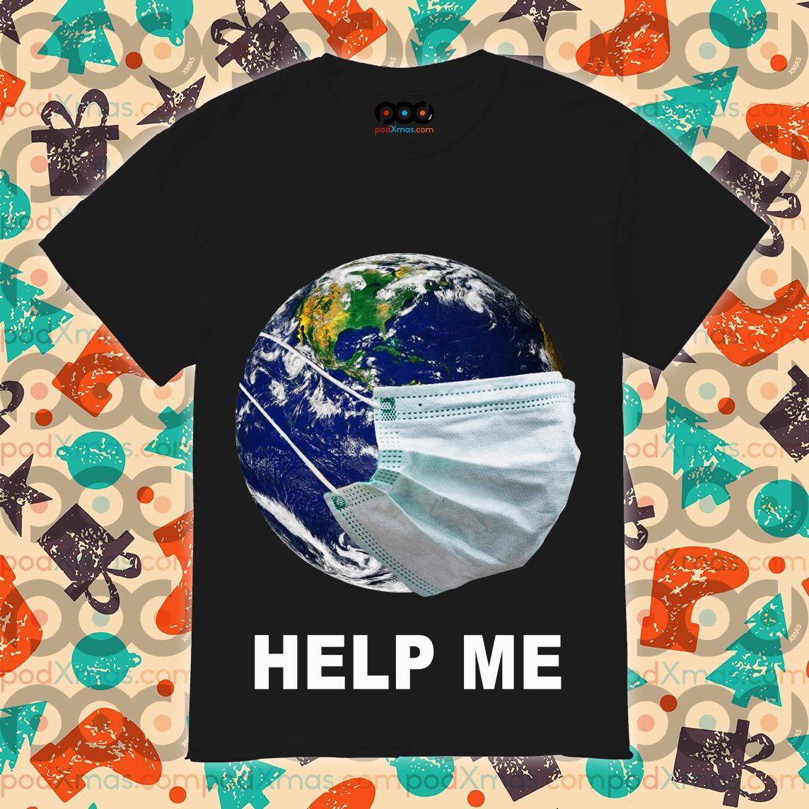 Earth wear Mash Help Me Coronavirus T-shirt