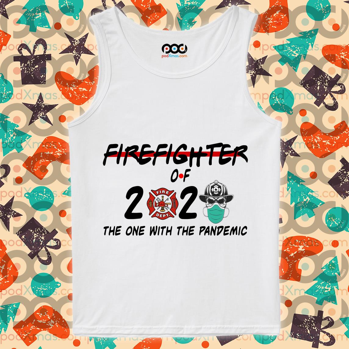 Firefighter of 2020 the one with the Pandemic T-tank top