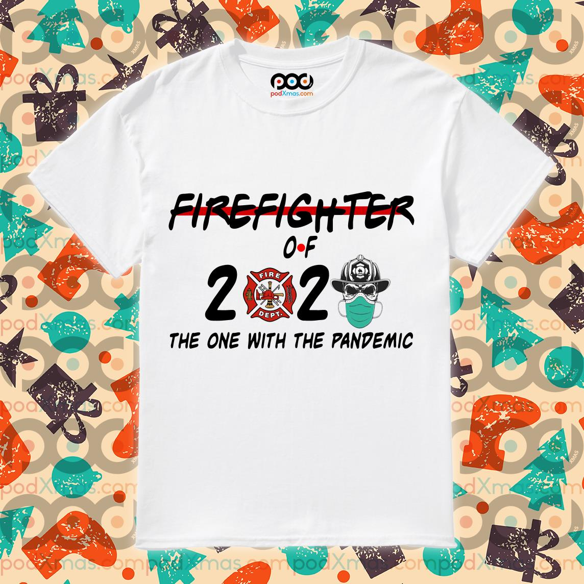Firefighter of 2020 the one with the Pandemic T-shirt